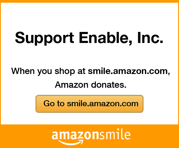 Support Enable, Inc. When you shop at smile.amazon.com, Amazon donates. Go to smile.amazon.com.